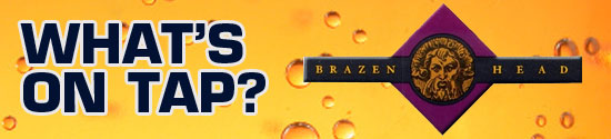 What's On Tap, Sponsored by Brazen Head Irish Pub