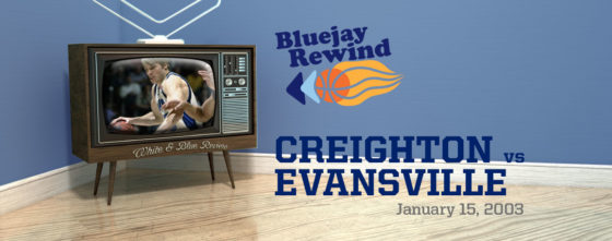 Bluejay Rewind: Creighton vs Evansville (01/15/2003)